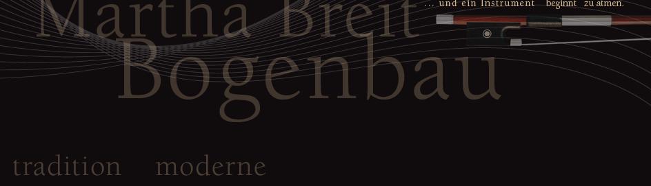 """Bogenbau: Abb. der Grafik auf der Homepage der Bogenbauerin Martha Breit. Als Dekoration der Firmenname """"Martha Breit Bogenbau"""". Im rechten oberen Eck der Schriftzug """"... und ein Instrument beginnt zu atmen."""" Im inken unteren Eck die Begriffe """"tradition"""" und """"moderne"""". Im Hintergund das von der Header-Grafik weitergeführte Ornament."""